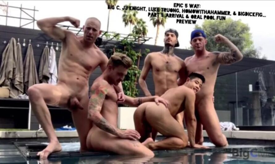 TheBigCMen – Epic 5 Way: Big C, JJ Knight, Luke Truong, Homowithahammer, Bigdickfig: Part 1- Arrival & Oral Pool Fun