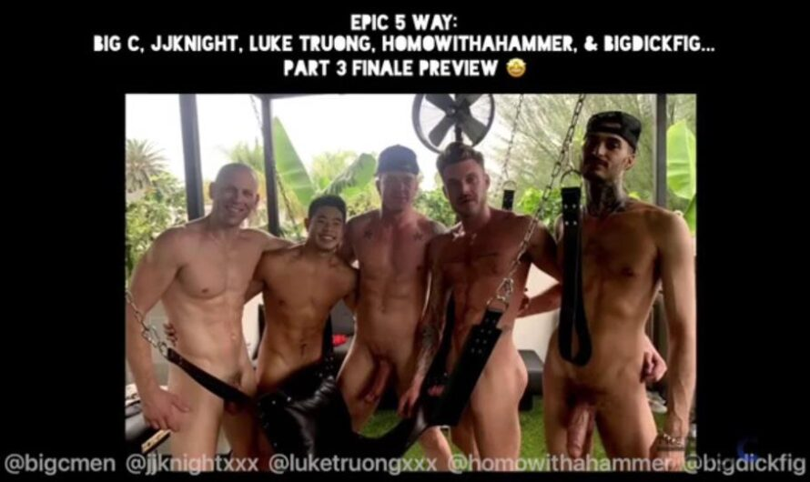 TheBigCMen – Epic 5 Way: Big C, JJ Knight, Luke Truong, Homowithahammer, BigDickFig Part 3 Finale: Fucking & Cumming